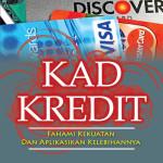 Kad Kredit: Fahami Kekuatan Dan Aplikasikan Kelebihannya